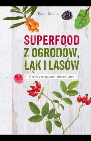 """K. Greiner """"Superfood z ogrodów łąk i lasów"""""""