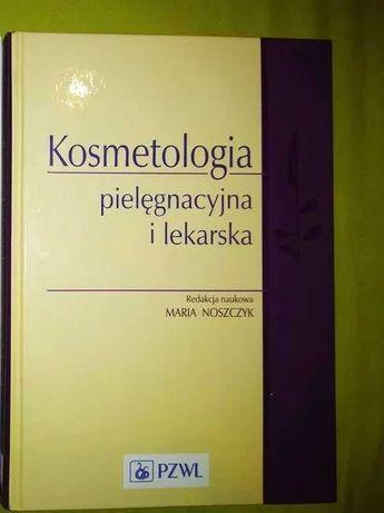 Kosmetolog pielęgnacyjna i lekarska. Red. naukowa MARIA NOSZCZYK