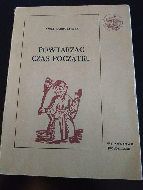 Powtarzać czas początku Anna Zadrożyńska