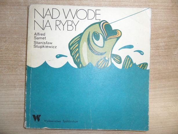 Poradnik Nad wodę na ryby A. Samet, S. Stupkiewicz