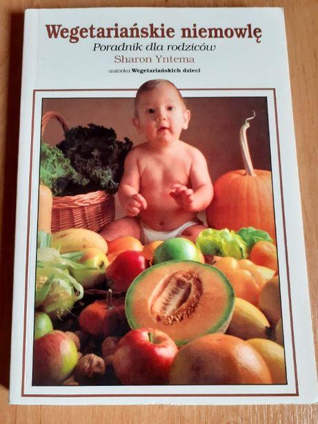 Wegetariańskie niemowlę Poradnik dla rodziców - Sharon Yntema