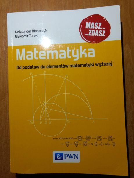 Matematyka. Od podstaw do elementów matematyki wyższej