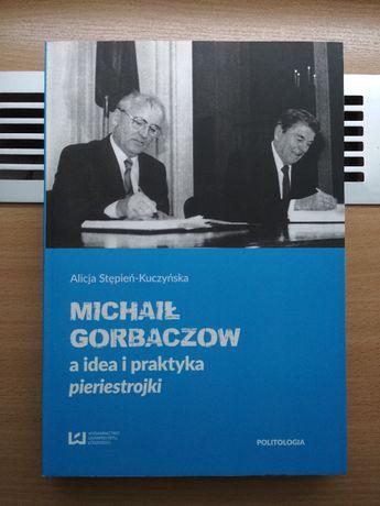 A. Stępień-Kuczyńska-Michaił Gorbaczow a idea i praktyka pieriestrojki