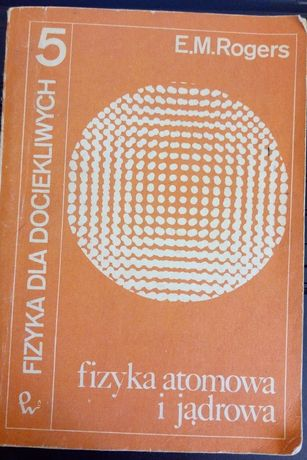 Fizyka dla dociekliwych - fizyka atomowa i jądrowa E. M. Rogers