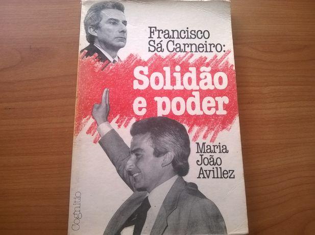 Francisco Sá Carneiro Solidão e Poder - Maria João Avilez