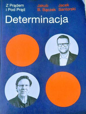 Książka Determinacja z prądem i pod prąd . Jakub B. Bączek i J. Santor