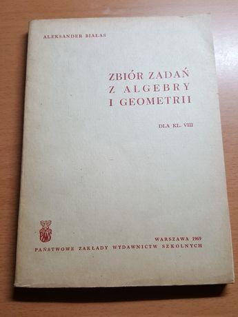 ZBIÓR zadań z algebry i geometrii, dla klas VIII, Aleksander Białas
