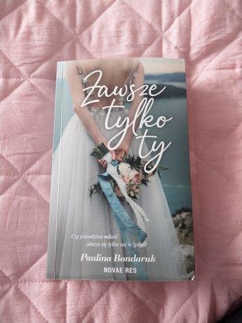 Książka Zawsze tylko ty Paulina Bondaruk