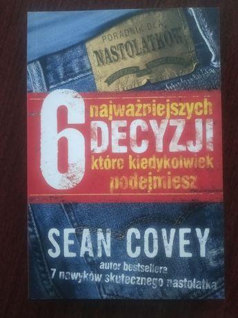 6 najważniejszych decyzji, które kiedykolwiek podejmiesz Sean Covey