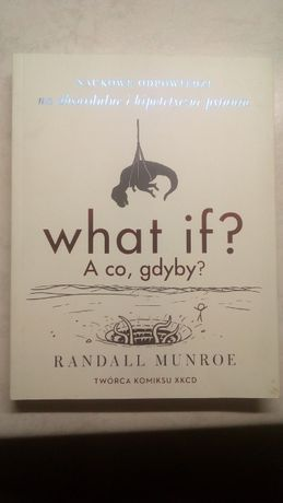 Randall Munroe What if? A co, gdyby?