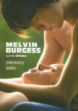 """Pierwszy seks"" Melvin Burgess"