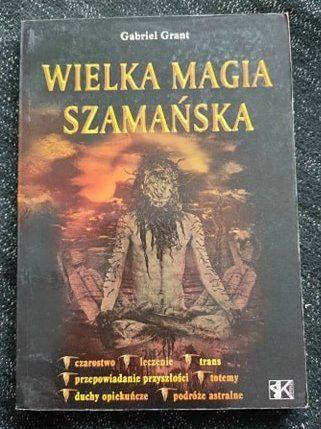 Wielka Magia Szamańska - Gabriel Grant