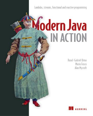 Modern Java in Action. Raoul-Gabriel Urma, Mario Fusco, Alan Mycroft