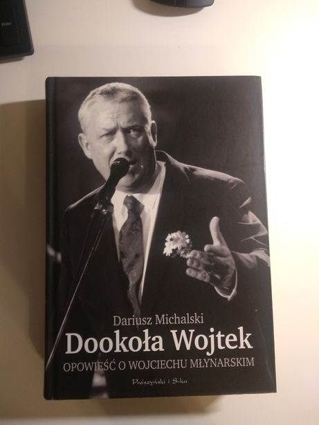 Dookoła Wojtek. o Mlynarskim. D. Michalski. Nowa.