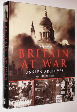 BRITAIN AT WAR. Unseen Archives - Maureen Hill - album fotograficzny
