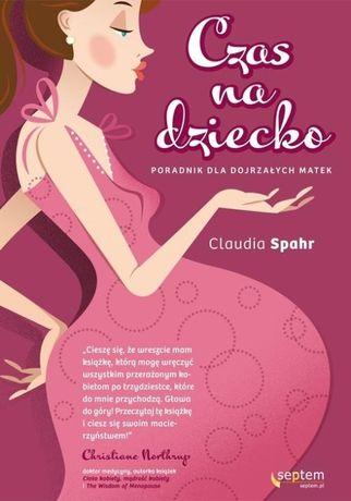 """""""Czas na dziecko Poradnik dla dojrzałych matek"""" Claudia Spahr"""