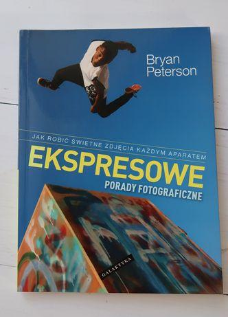 Bryan Peterson Ekspresowe porady fotograficzne