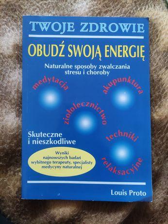 Obudź swoją energię, naturalne sposoby zwalczania stresu i choroby