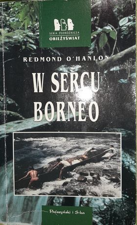 Redmond O'Hanlon - W sercu Borneo. Seria Obieżyświat