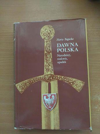 Dawna Polska Narodziny rozkwit upadek Bogucka Historia Polski