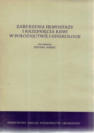 Zaburzenia hemostazy i krzepnięcia krwi w położnictwie Stefan Soszki
