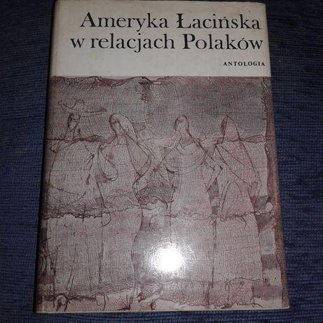 Ameryka Łacińska w relacjach Polaków. Antologia