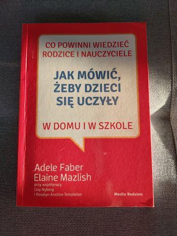Sprzedam książkę Jak mówić żeby dzieci się uczyły