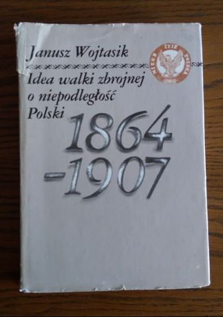 Idea walki zbrojnej o niepodległość Polski 1864->1907 Wojtasik