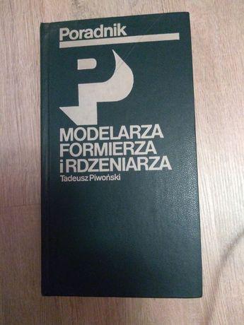 Poradnik modelarzy, formierza i rdzeniarza. Tadeusz Piwoński