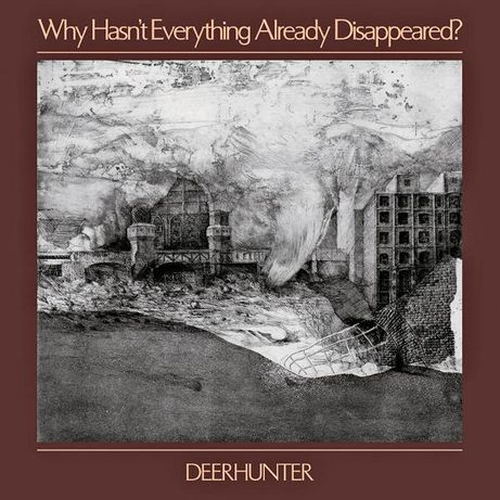 DEERHUNTER - Why Hasn't Everything Already Disappeared? (folia)