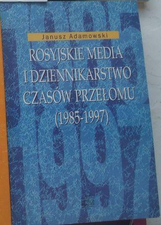 Rosyjskie media i dziennikarstwo czasów przełomu Janusz Adamowski