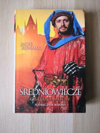 Jacek Kowalski - średniowiecze obalanie mitów podręcznik bojowy