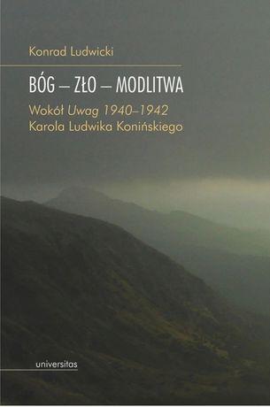 """Bóg - Zło - Modlitwa. Wokół """"Uwag 1940–1942"""" Karola Ludwika Konińskieg"""