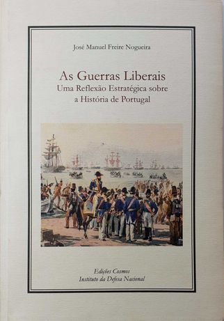As Guerras Liberais : Uma Reflexão Estratégica Sobre História Portugal