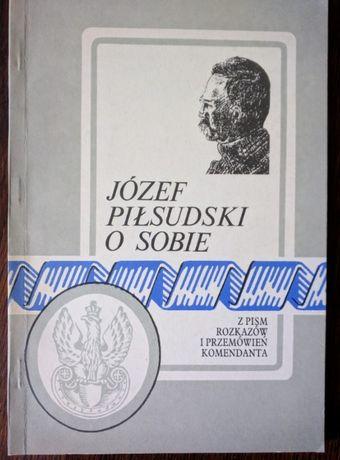 Józef Piłsudski o sobie. Z pism, rozkazów i przemówień Komendanta