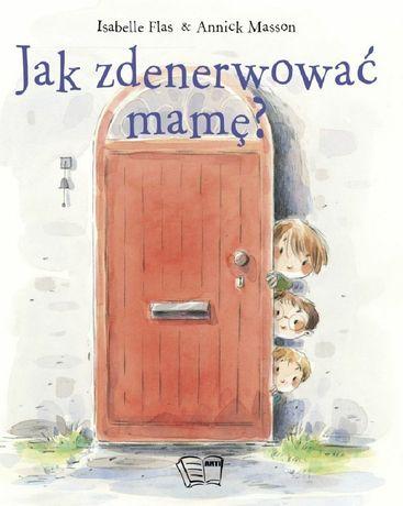Nowa książka! Jak zdenerwować mamę?