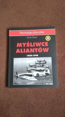 Mysliwce aliantow 1939 do 1945 chris chant bellona