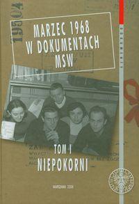 """""""Marzec 1968 w dokumentach MSW Tom 1 Niepokorni"""""""