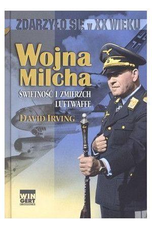 David Irving - Wojna Milcha. Świetność i zmierzch Luftwaffe.