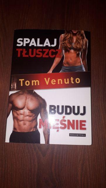 Tom Venuto. Spalaj tłuszcz buduj mięśnie