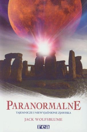 Paranormalne tajemnicze i niewyjaśnione zjawiska J.Wolfsblume REA