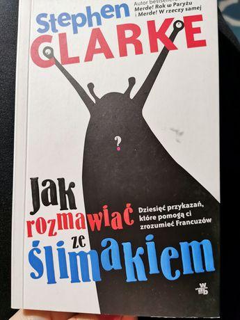 Jak rozmawiać ze ślimakiem Stephen Clarke