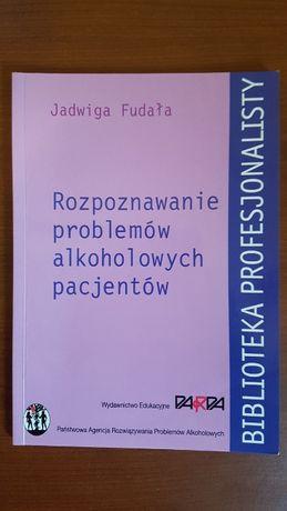 Rozpoznawanie problemów alkoholowych pacjentów. J. Fudała