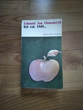 Był rok 1945 Edmund Osmańczyk