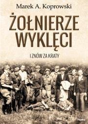 Żołnierze Wyklęci Autor: Koprowski Marek A.
