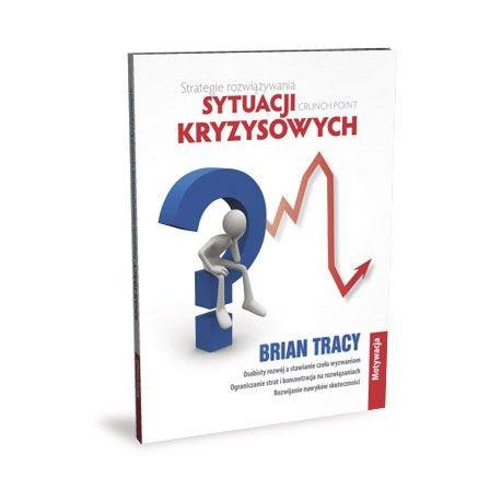 Brian Tracy - Strategie rozwiązywania sytuacji kryzysowych