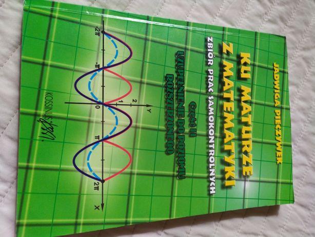 Ku maturze z matematyki cz. 2 - poziom rozszerzony - Jadwiga Pieczywek