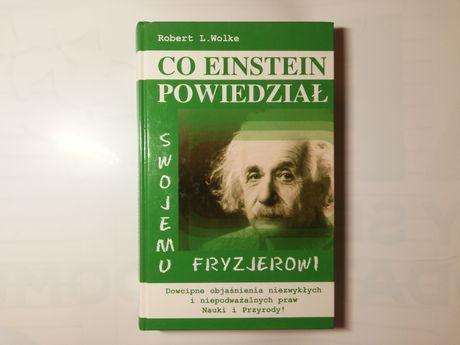 """""""Co Einstein powiedział swojemu fryzjerowi"""" Robert L. Wolke"""