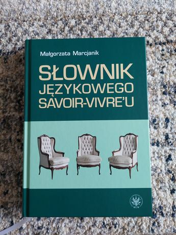 Słownik językowego savoir-vivre'u Małgorzata Marcjanik
