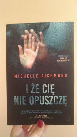 książka I że Cię nie opuszczę Michelle Richmond
